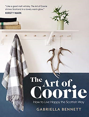 The Art of Coorie: How to Live Happy the Scottish Way, Very Good Condition Book,