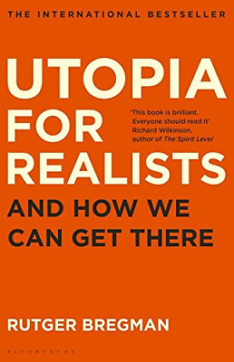 Utopia for Realists: And How We Can Get There, Very Good Condition Book, Bregman