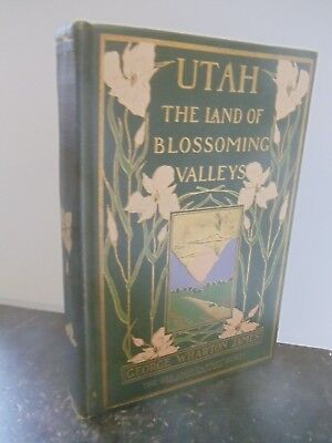 Utah: Land of Blossoming Valleys by George Wharton James  See America First