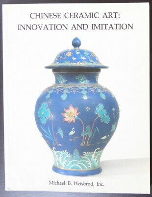 Weisbrod Chinese Ceramic Art: Innovation and Imitation Neolithic to Qing Dynasty