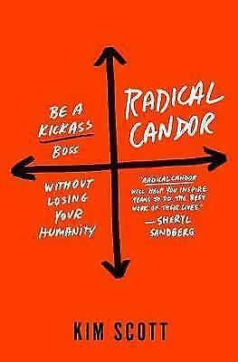 Radical Candor: Be a Kickass Boss Without Losing Your Humanity by Kim Scott...