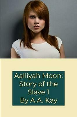 Aalliyah Moon: Story of the Slave 1 by A.A. Kay Paperback Book Free Shipping!
