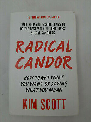 Radical Candor: How to Get What You Want by Saying What You Mean by Kim Scott