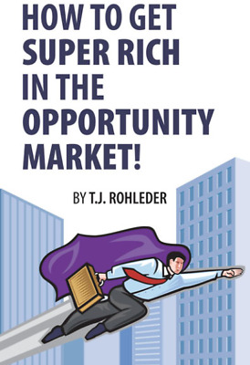 T J Rohleder How to Get Super Rich in the Opportunity Market pdf