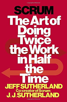 Scrum: The Art of Doing Twice the Work in Half the Time, Very Good Condition Boo