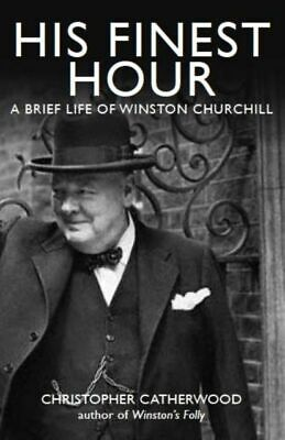 His Finest Hour: A Brief Life of Winston Churchill NUOVO Catherwood Christopher