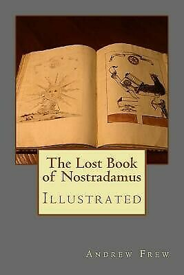 The Lost Book of Nostradamus: Illustrated by Nostradamus, Michel -Paperback
