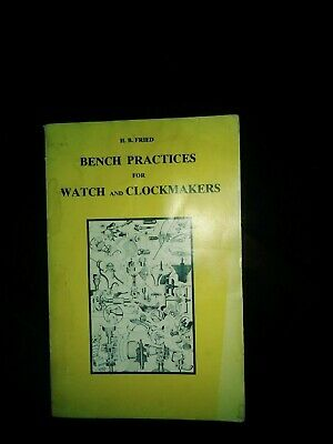 Bench Practices for Watch and Clockmakers. H.B. Fried. Horology Watchmaking Book