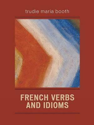 French Verbs and Idioms by Trudie Maria Booth (English) Paperback Book Free Ship