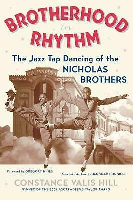 Brotherhood in Rhythm: The Jazz Tap Dancing of the Nicholas Brothers by Constanc