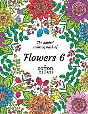 The adults' coloring book of Flowers 6: 49 of the most beautiful flower designs
