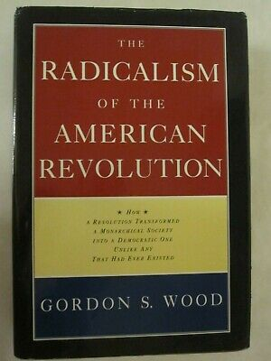 The Radicalism of the American Revolution by Gordon S. Wood (1991, Hardcover)