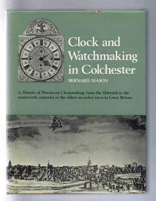 Horology: Bernard Mason; Clock and Watchmaking in Colchester