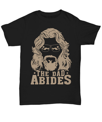 Funny The Dad Abides T-Shirt For Man Best Fathers Day Gifts Tee To Daddy Grandpa