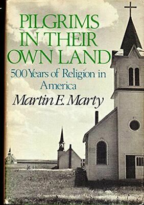 Pilgrims in Their Own Land: 500 Years of Religion in America [ Marty, Martin E.