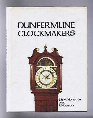 Horology: J & M Norgate and F Hudson; Dunfermline Clockmakers Up To 1900. 1982