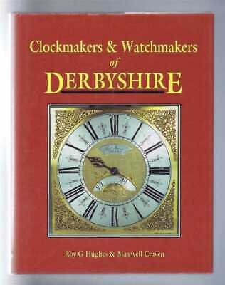 Horology: Roy G Hughes & Maxwell Craven; Clockmakers & Watchmakers of Derbyshire