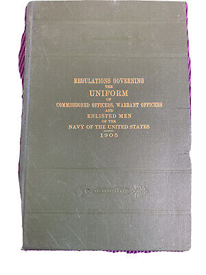 Regulations Governing The Uniform Of Officiers and Enlisted men 1905 NAVY