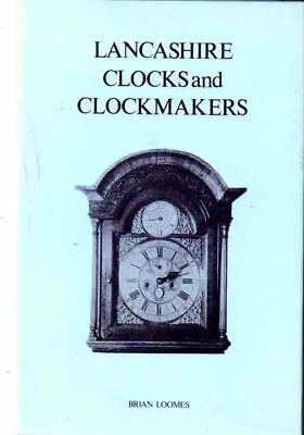 Horology - Lancashire Clocks & Clockmakers - Complete Illustrated Study - Loomes
