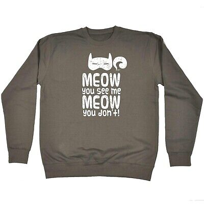 Funny Novelty Sweatshirt Jumper Top Meow You See Me Meow You Dont
