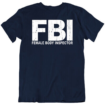 Female Body Inspector Tshirt Gimmick Funny Gift Tshirt Friends FBI T-shirt