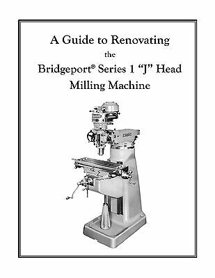 "Rebuild Manual for 1hp Bridgeport ""J Head"" Mill"