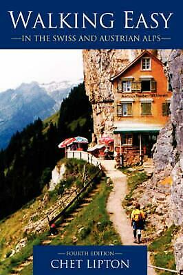 Walking Easy: In the Swiss and Austrian Alps by Chet Lipton (English) Paperback