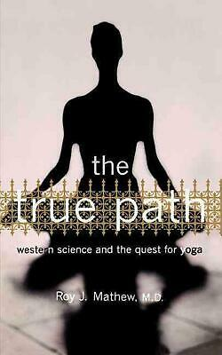 The True Path: Western Science and the Quest for Yoga by Roy J. Mathew (English)