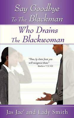 Say Goodbye to the Blackman Who Drains the Blackwoman by Jas Jae' (English) Pape