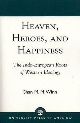 Heaven, Heroes and Happiness: The Indo-European Roots of Western Ideology by Sha