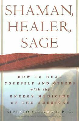 Shaman, Healer, Sage: How to Heal Yourself and Others with the Energy Medicine o