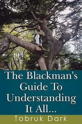 The Blackman's Guide to Understanding It All... by Tobruk Dark (English) Paperba