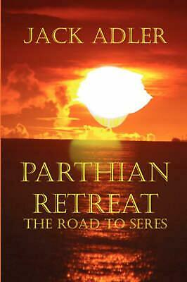 Parthian Retreat--The Road to Seres NEW by Jack Adler