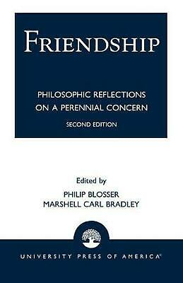 Friendship: Philosophical Reflections on a Perennial Concern by Philip Blosser (