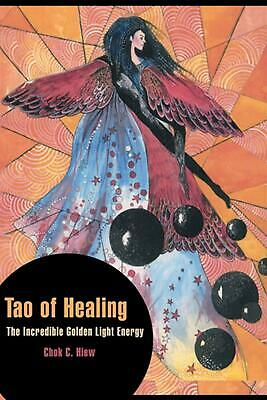 Tao of Healing: The Incredible Golden Light Energy by Chok C. Hiew (English) Pap