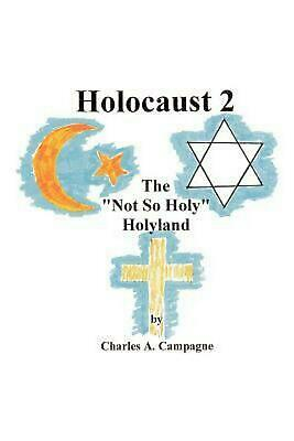 """Holocaust 2: The """"Not So Holy"""" Holyland by Charles A. Campagne (English) Paperba"""