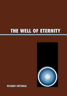 The Well of Eternity by Richard Gotshalk Paperback Book (English)