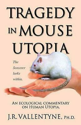Tragedy in Mouse Utopia: An Ecological Commentary on Human Utopia by J.R. Vallen