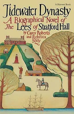 Tidewater Dynasty: The Lees of Stratford Hall by Carey Roberts (English) Paperba