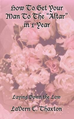 How to Get Your Man to the Altar in 1 Year by Lavern C. Thaxton (English) Paperb