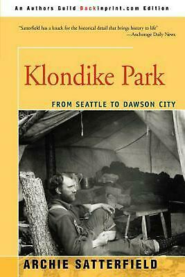 Klondike Park: From Seattle to Dawson City by Archie Satterfield Paperback Book