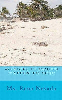Mexico, It Could Happen to You! by MS Rena Nevada (English) Paperback Book Free