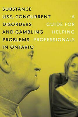 Substance Use, Concurrent Disorders, and Gambling Problems in Ontario: A Guide f