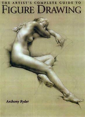The Artist's Complete Guide to Figure Drawing: A Contemporary Master Reveals the