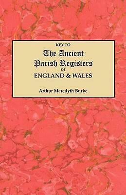 Key to the Ancient Parish Registers of England and Wales by Arthur M. Burke (Eng