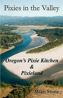 Pixies in the Valley: Oregon's Pixie Kitchen & Pixie Land by Mike Stone Paperbac