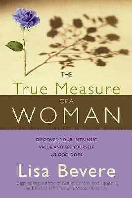 The True Measure Of A Woman by Lisa Bevere Revised Paperback