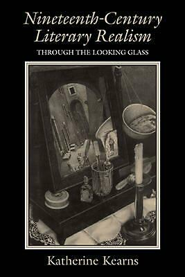 Nineteenth-Century Literary Realism: Through the Looking Glass by Katherine Kear