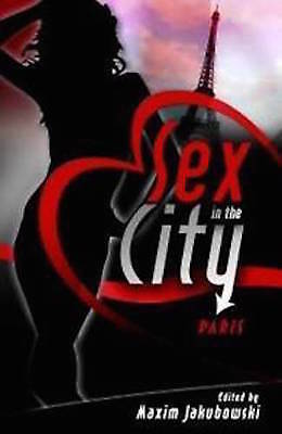 Maxim Jakubowski __ Sex In The City Paris__ Brand New ___ Freepost Uk