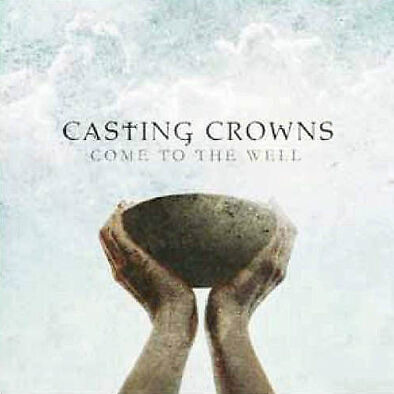 Come to the Well CD by Casting Crowns - Includes The Hit Song Courageous